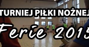 """I Turniej Piłki Nożnej """"Ferie 2015"""""""